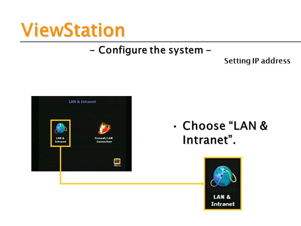 ViewStation - Configure the system - Choose LAN & Intranet. Setting IP address