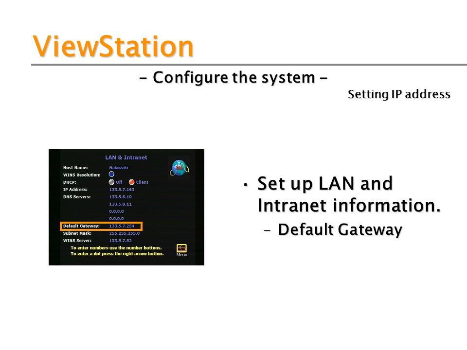 ViewStation - Configure the system - Set up LAN and Intranet information.