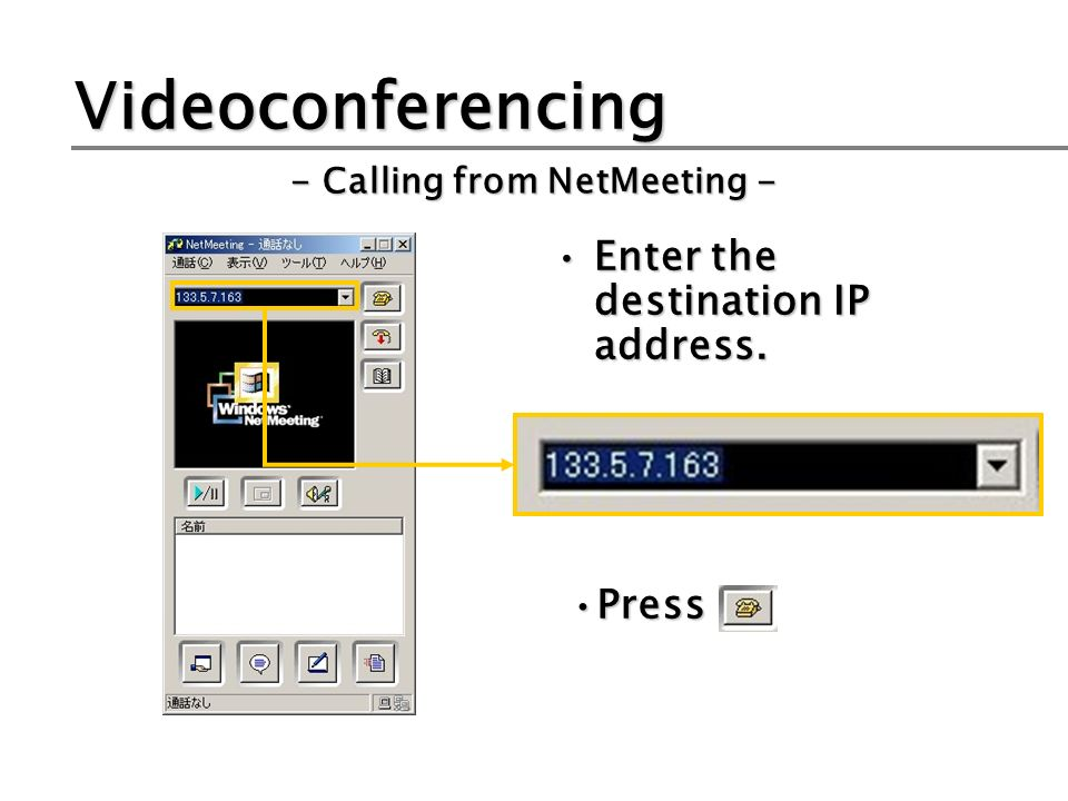 Videoconferencing Enter the destination IP address. - Calling from NetMeeting - PressPress
