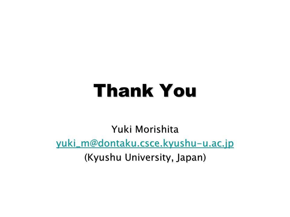 Thank You Yuki Morishita yuki_m@dontaku.csce.kyushu-u.ac.jp (Kyushu University, Japan)