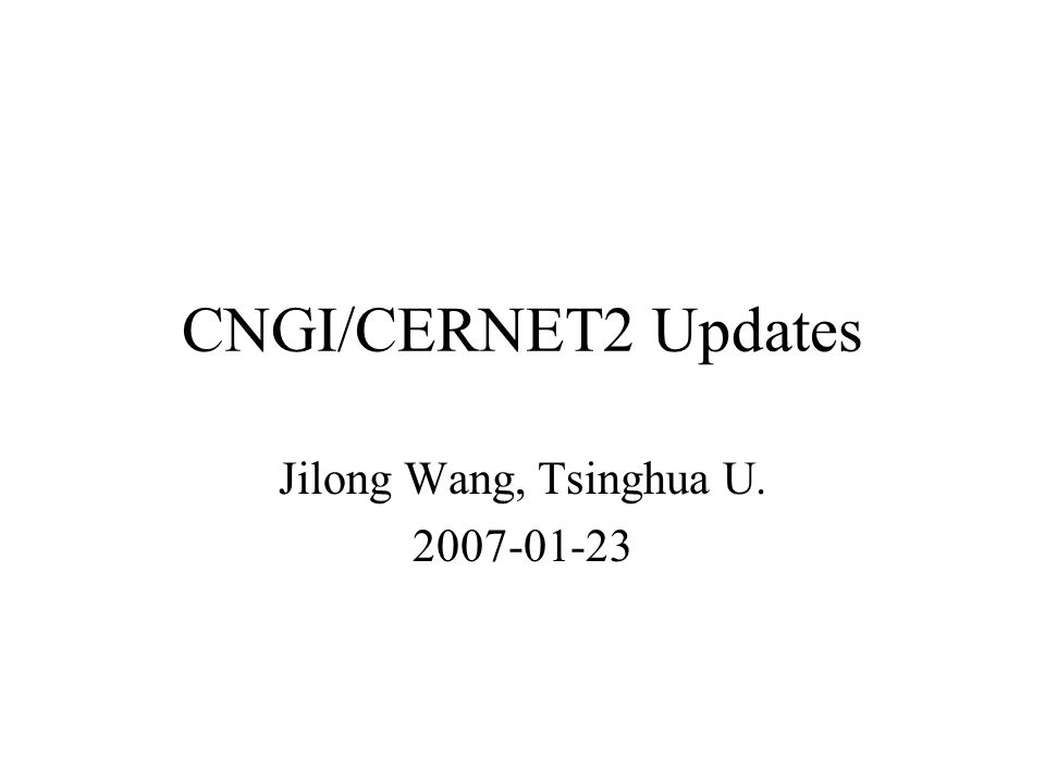 CNGI/CERNET2 CNGI China Next Generation Internet CERNET2 the 2nd generation of China Education and Research Network –25 10G/2.5G POP –40G link between Beijing and Tianjin –Pure IPv6 Routers from Juniper, Bitway, Huawei, Hitachi and CISCO Other Keywords: Multicast, 4o6, DVTS, PlanetLab, IPTV