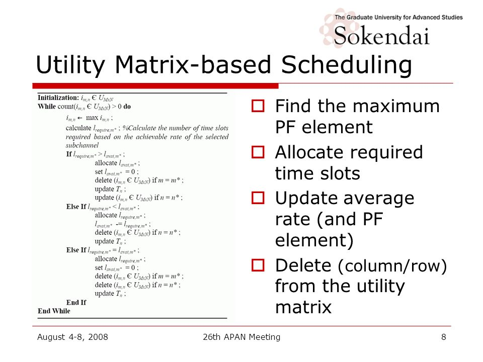 August 4-8, 200826th APAN Meeting8 Utility Matrix-based Scheduling Find the maximum PF element Allocate required time slots Update average rate (and P