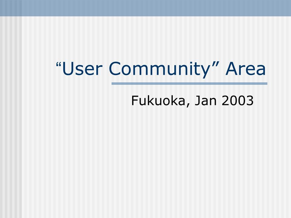 User Community Area Fukuoka, Jan 2003
