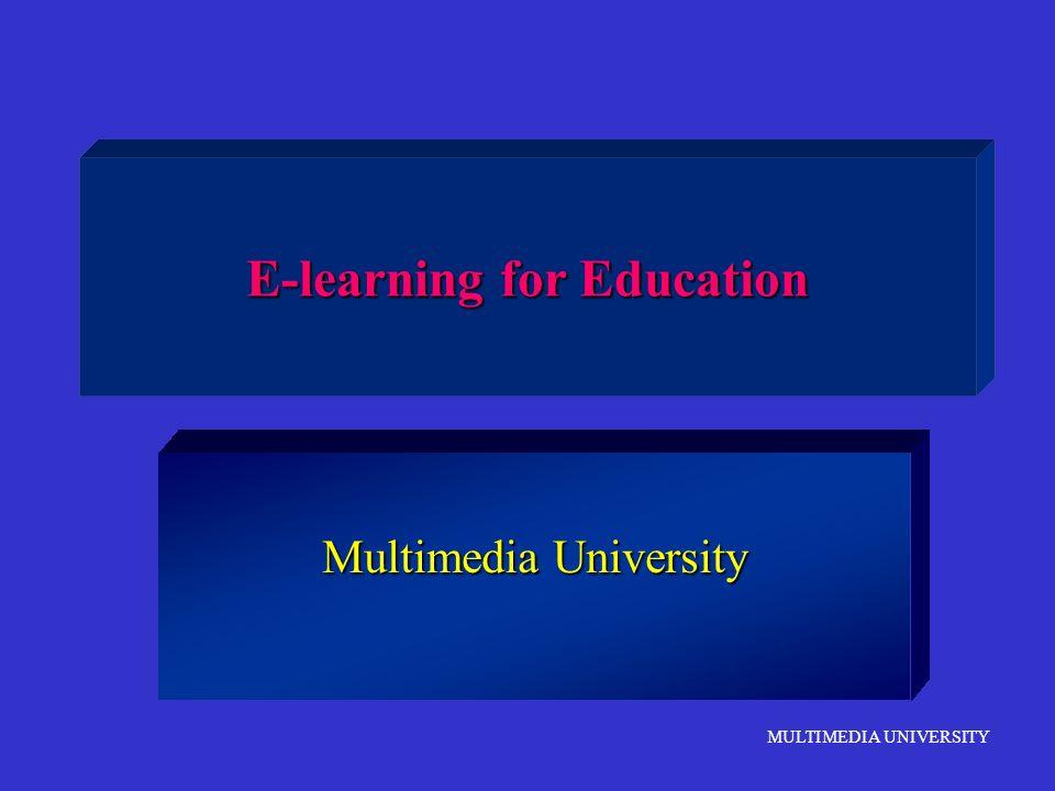 MULTIMEDIA UNIVERSITY E-learning for Education Multimedia University