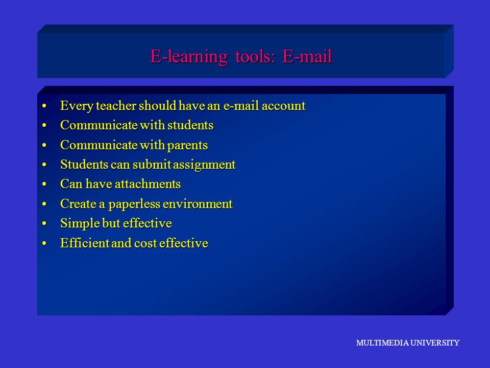 MULTIMEDIA UNIVERSITY E-learning tools: E-mail Every teacher should have an e-mail accountEvery teacher should have an e-mail account Communicate with