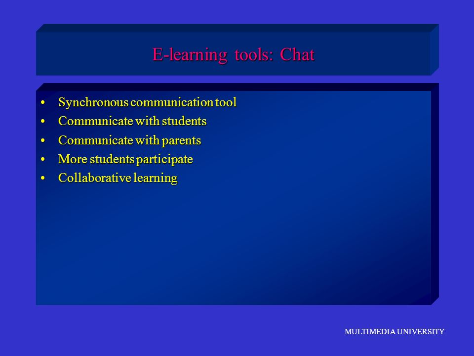 MULTIMEDIA UNIVERSITY E-learning tools: Chat Synchronous communication toolSynchronous communication tool Communicate with studentsCommunicate with st