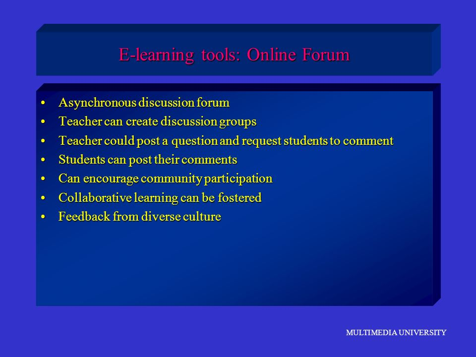 MULTIMEDIA UNIVERSITY E-learning tools: Online Forum Asynchronous discussion forumAsynchronous discussion forum Teacher can create discussion groupsTe