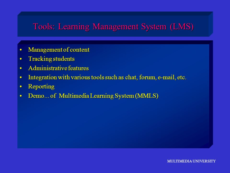 MULTIMEDIA UNIVERSITY Tools: Learning Management System (LMS) Management of contentManagement of content Tracking studentsTracking students Administra