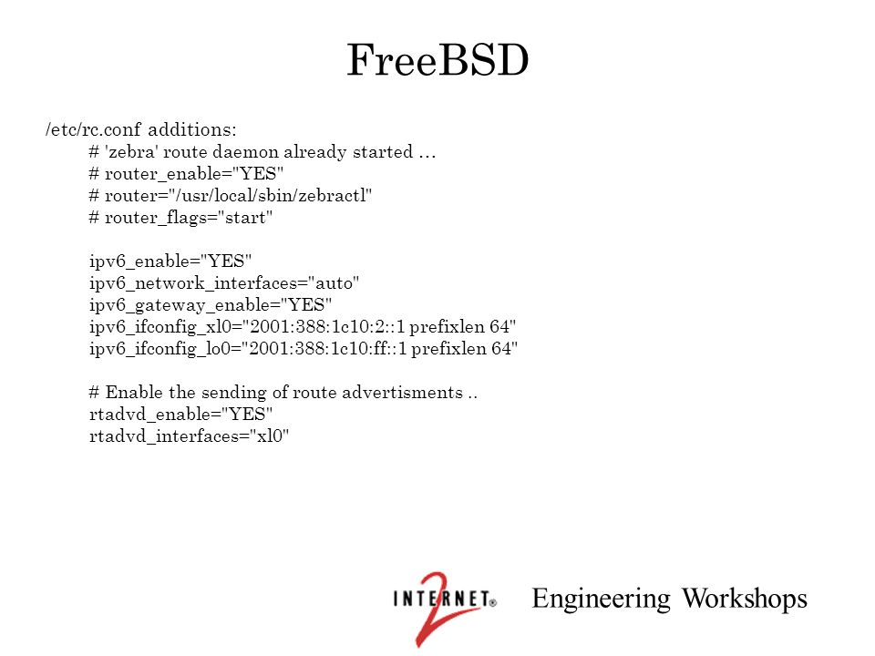 Engineering Workshops FreeBSD /etc/rc.conf additions: # 'zebra' route daemon already started … # router_enable=