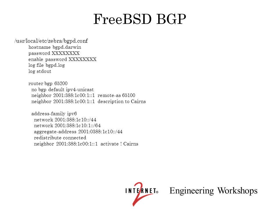 Engineering Workshops FreeBSD BGP /usr/local/etc/zebra/bgpd.conf hostname bgpd.darwin password XXXXXXXX enable password XXXXXXXX log file bgpd.log log