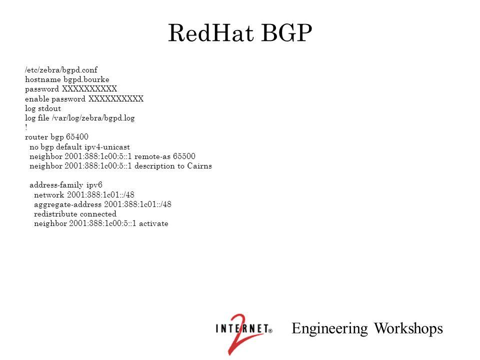 Engineering Workshops RedHat BGP /etc/zebra/bgpd.conf hostname bgpd.bourke password XXXXXXXXXX enable password XXXXXXXXXX log stdout log file /var/log