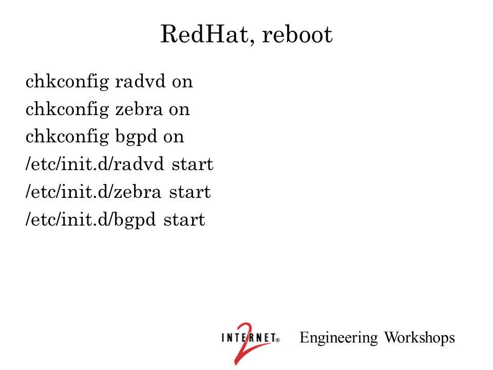 Engineering Workshops RedHat, reboot chkconfig radvd on chkconfig zebra on chkconfig bgpd on /etc/init.d/radvd start /etc/init.d/zebra start /etc/init