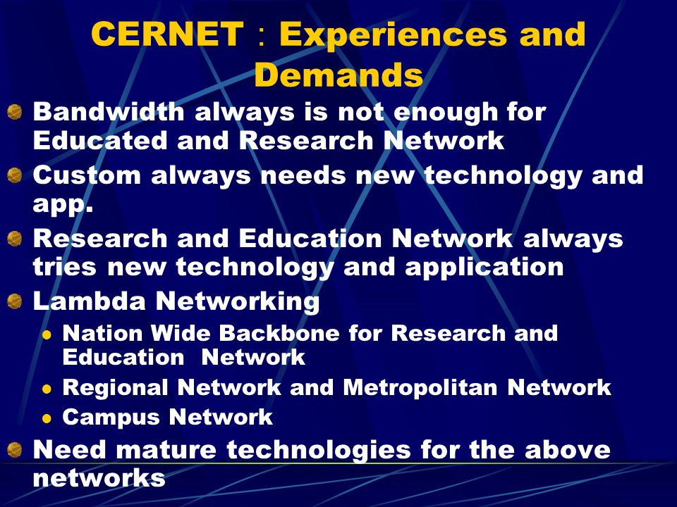 CERNET Experiences and Demands Bandwidth always is not enough for Educated and Research Network Custom always needs new technology and app.