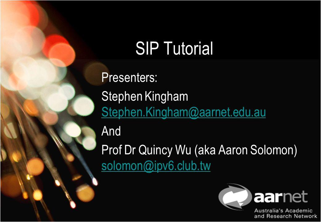 SIP Tutorial Presenters: Stephen Kingham Stephen.Kingham@aarnet.edu.au Stephen.Kingham@aarnet.edu.au And Prof Dr Quincy Wu (aka Aaron Solomon) solomon