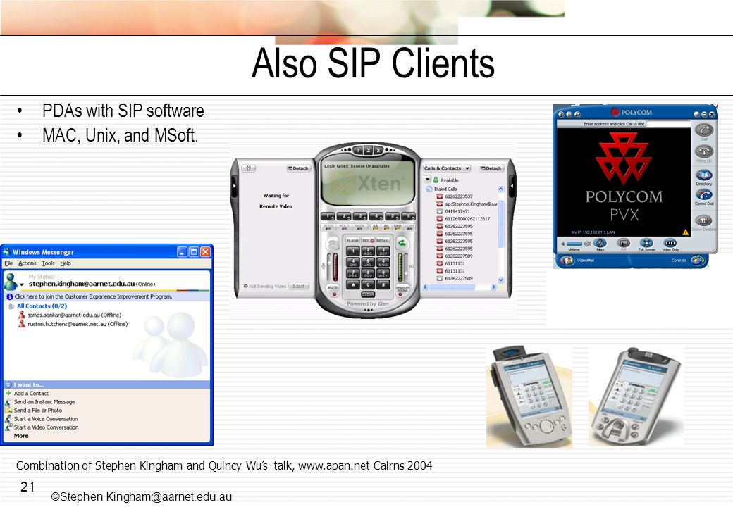 21 Also SIP Clients PDAs with SIP software MAC, Unix, and MSoft. Combination of Stephen Kingham and Quincy Wus talk, www.apan.net Cairns 2004 ©Stephen