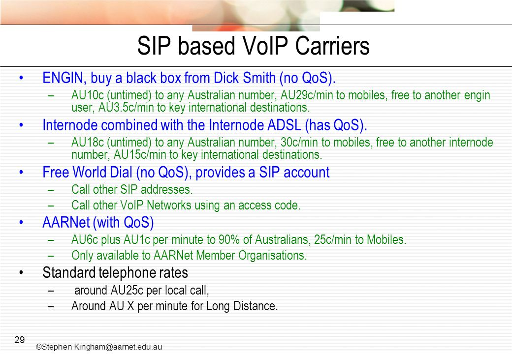29 SIP based VoIP Carriers ENGIN, buy a black box from Dick Smith (no QoS). –AU10c (untimed) to any Australian number, AU29c/min to mobiles, free to a