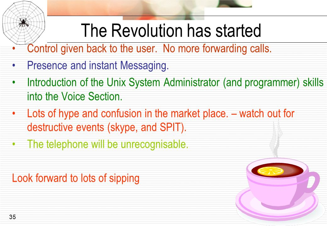 35 The Revolution has started Control given back to the user. No more forwarding calls. Presence and instant Messaging. Introduction of the Unix Syste