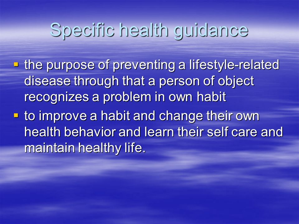 Specific health guidance the purpose of preventing a lifestyle-related disease through that a person of object recognizes a problem in own habit the purpose of preventing a lifestyle-related disease through that a person of object recognizes a problem in own habit to improve a habit and change their own health behavior and learn their self care and maintain healthy life.