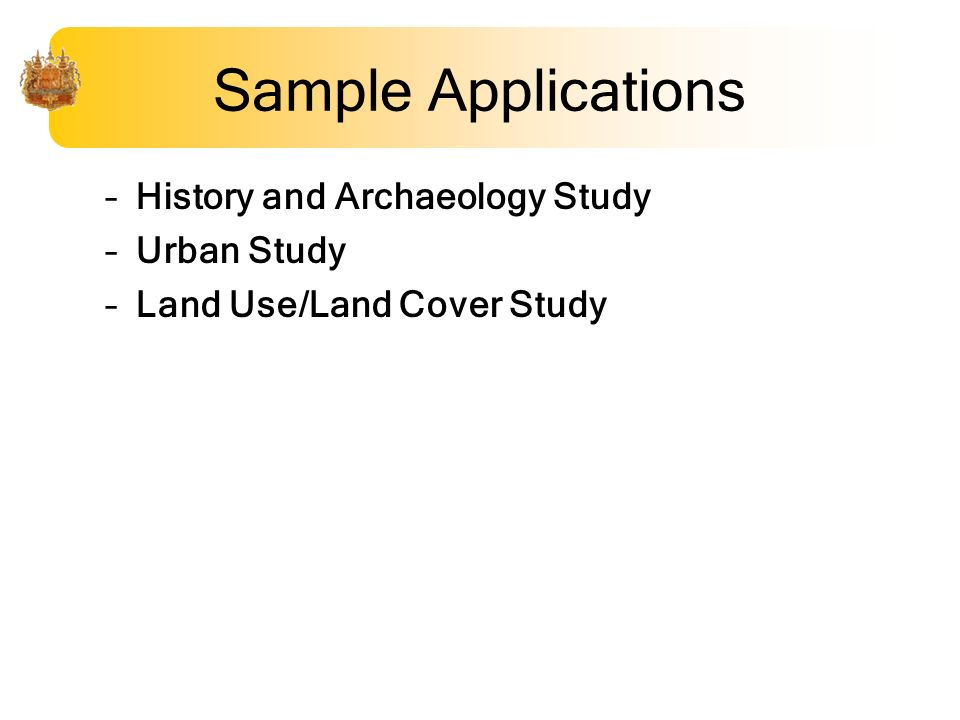 Sample Applications –History and Archaeology Study –Urban Study –Land Use/Land Cover Study