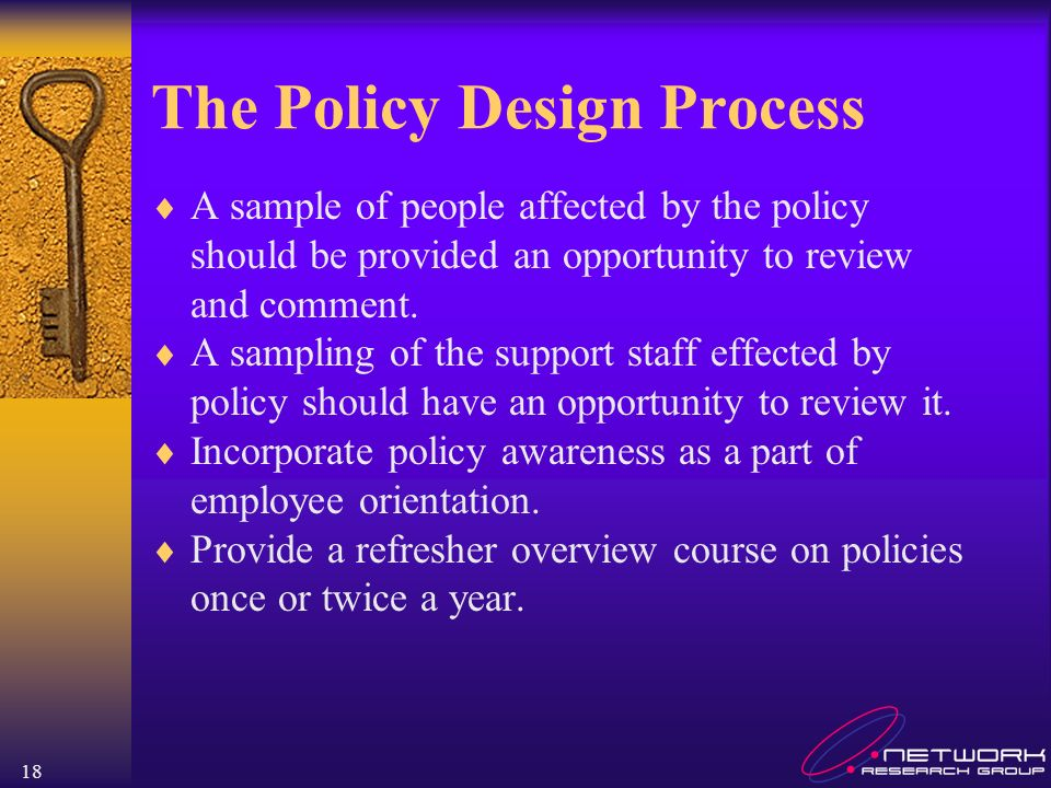18 The Policy Design Process A sample of people affected by the policy should be provided an opportunity to review and comment. A sampling of the supp