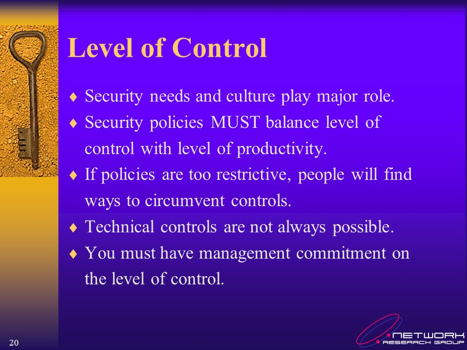 20 Level of Control Security needs and culture play major role.