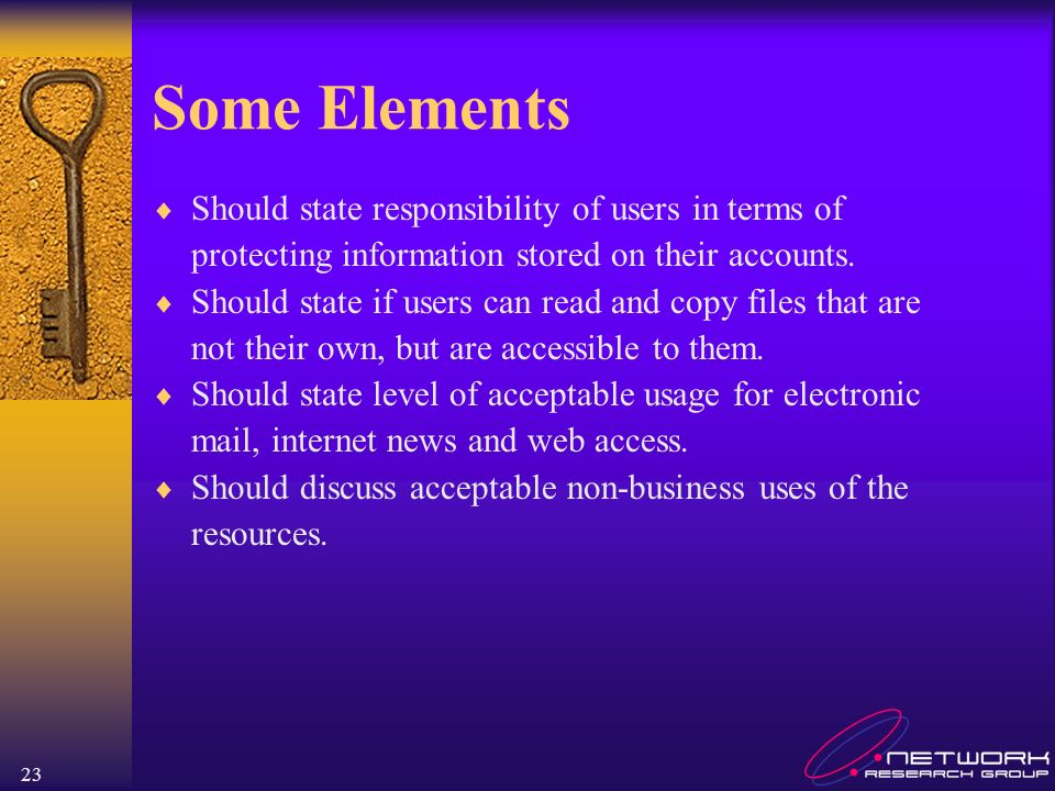 23 Some Elements Should state responsibility of users in terms of protecting information stored on their accounts. Should state if users can read and