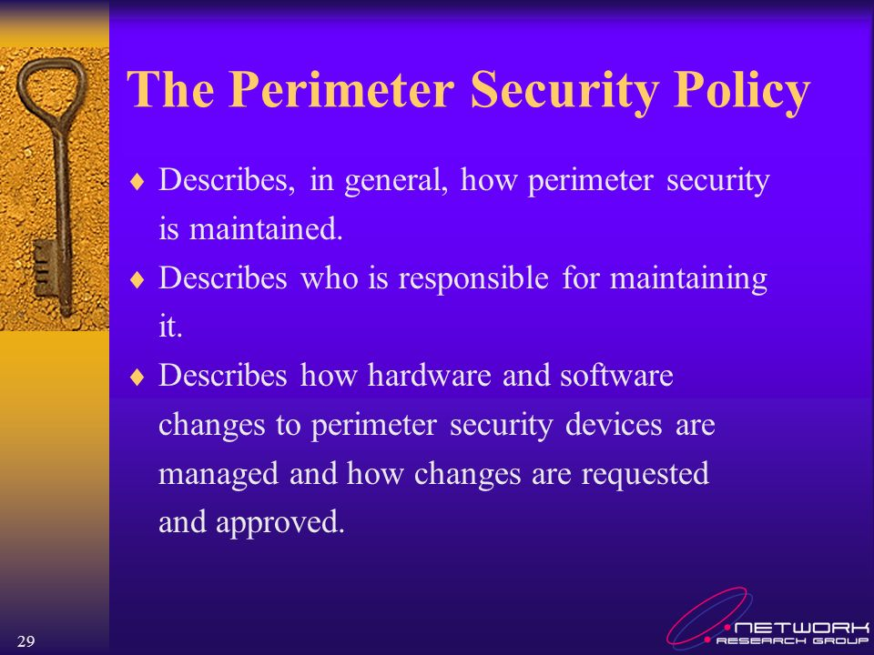 29 The Perimeter Security Policy Describes, in general, how perimeter security is maintained.