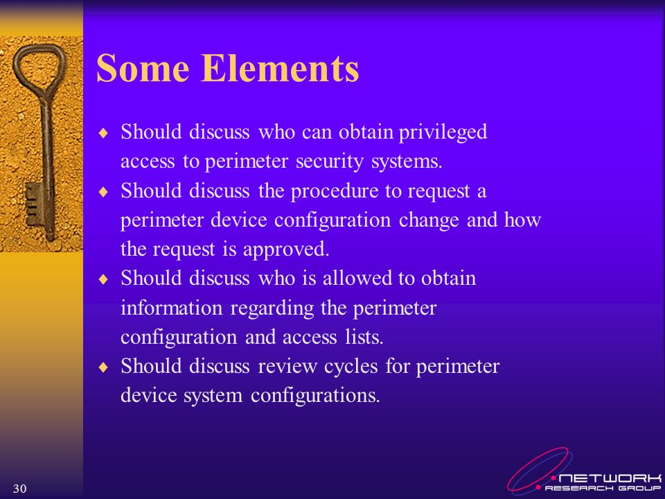 30 Some Elements Should discuss who can obtain privileged access to perimeter security systems. Should discuss the procedure to request a perimeter de