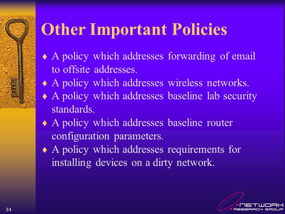34 Other Important Policies A policy which addresses forwarding of email to offsite addresses. A policy which addresses wireless networks. A policy wh