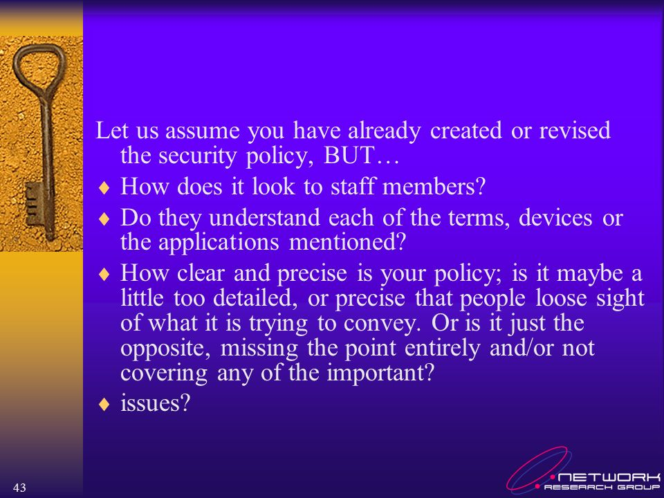 43 Let us assume you have already created or revised the security policy, BUT… How does it look to staff members.