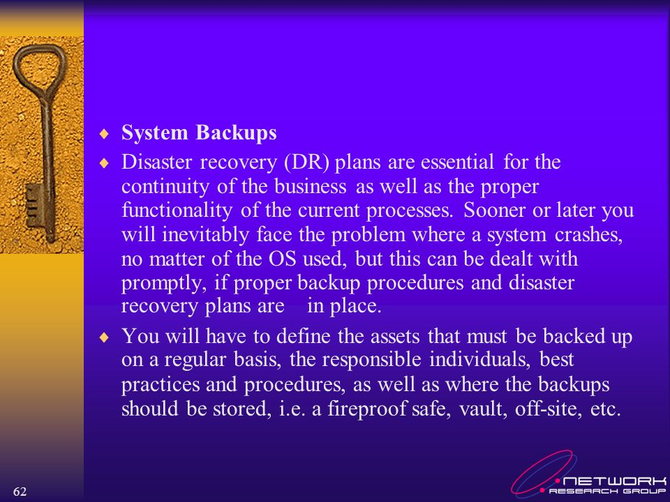 62 System Backups Disaster recovery (DR) plans are essential for the continuity of the business as well as the proper functionality of the current processes.