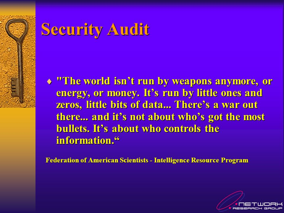 Security Audit The world isn t run by weapons anymore, or energy, or money.