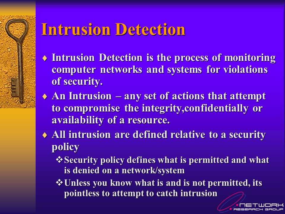 Intrusion Detection Intrusion Detection is the process of monitoring computer networks and systems for violations of security.