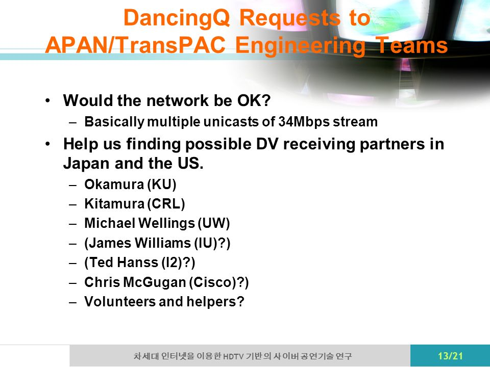 HDTV 13/21 DancingQ Requests to APAN/TransPAC Engineering Teams Would the network be OK.
