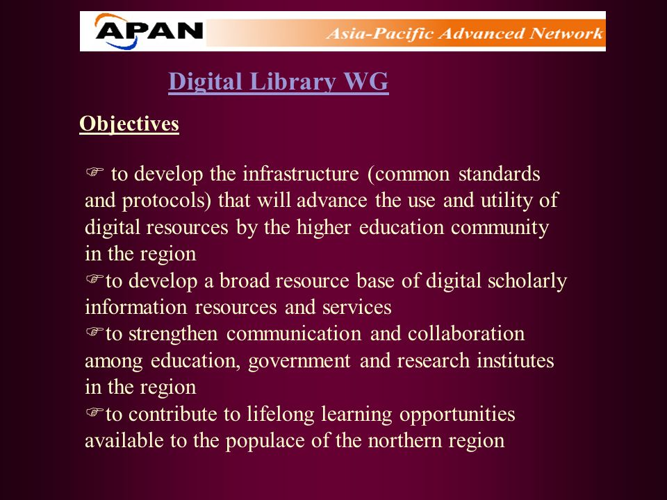Digital Library WG Objectives to develop the infrastructure (common standards and protocols) that will advance the use and utility of digital resource