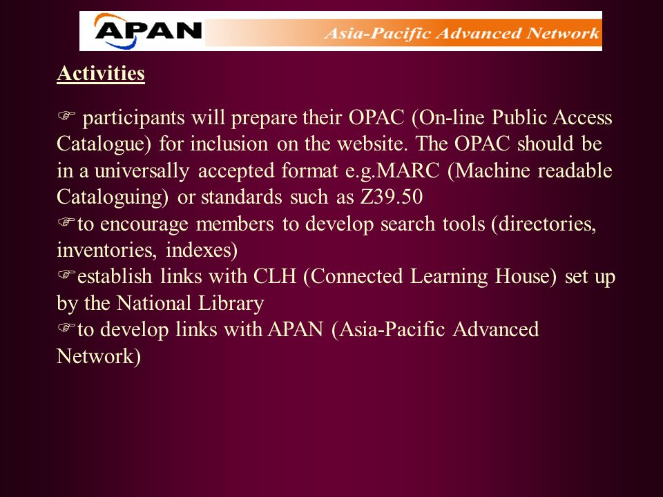 Activities participants will prepare their OPAC (On-line Public Access Catalogue) for inclusion on the website. The OPAC should be in a universally ac