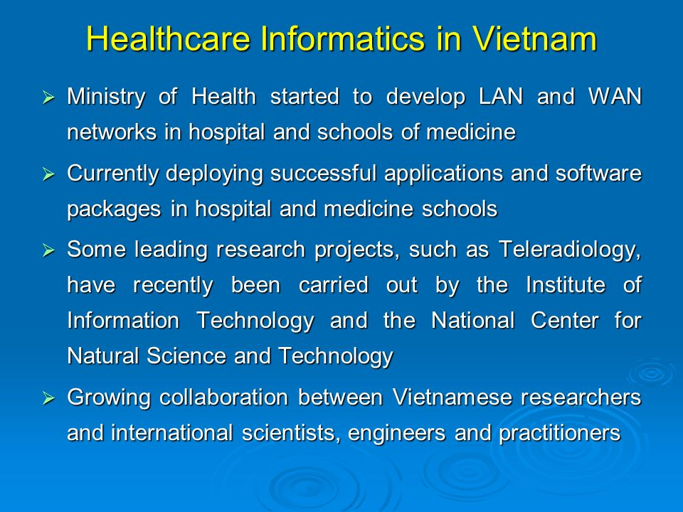 Healthcare Informatics in Vietnam Ministry of Health started to develop LAN and WAN networks in hospital and schools of medicine Ministry of Health st