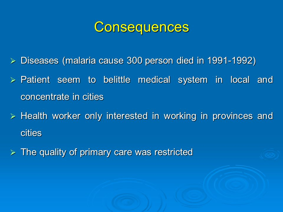 Consequences Diseases (malaria cause 300 person died in 1991-1992) Diseases (malaria cause 300 person died in 1991-1992) Patient seem to belittle medi