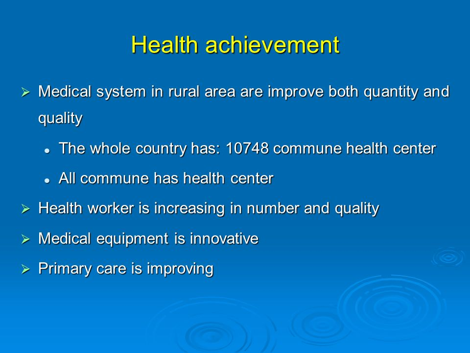 Health achievement Medical system in rural area are improve both quantity and quality Medical system in rural area are improve both quantity and quali