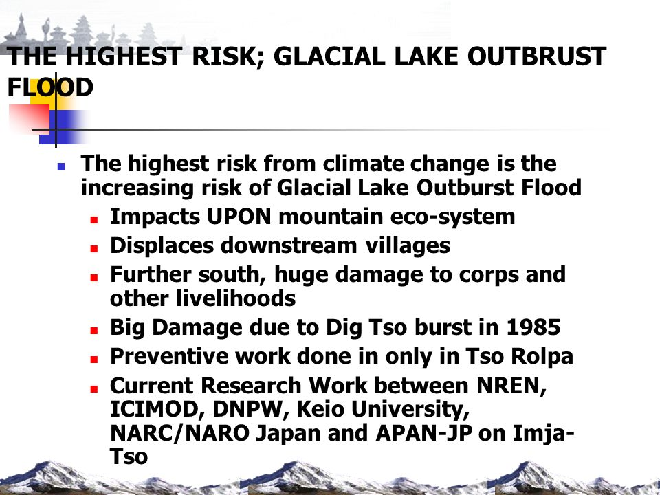 THE HIGHEST RISK; GLACIAL LAKE OUTBRUST FLOOD The highest risk from climate change is the increasing risk of Glacial Lake Outburst Flood Impacts UPON