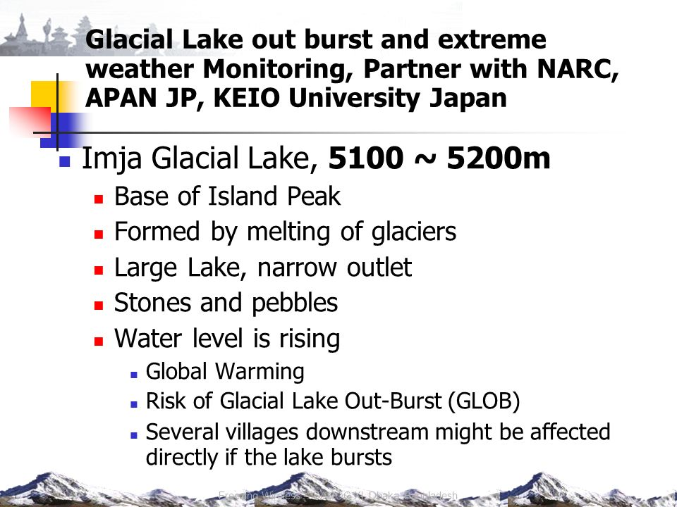 Glacial Lake out burst and extreme weather Monitoring, Partner with NARC, APAN JP, KEIO University Japan Imja Glacial Lake, 5100 ~ 5200m Base of Islan