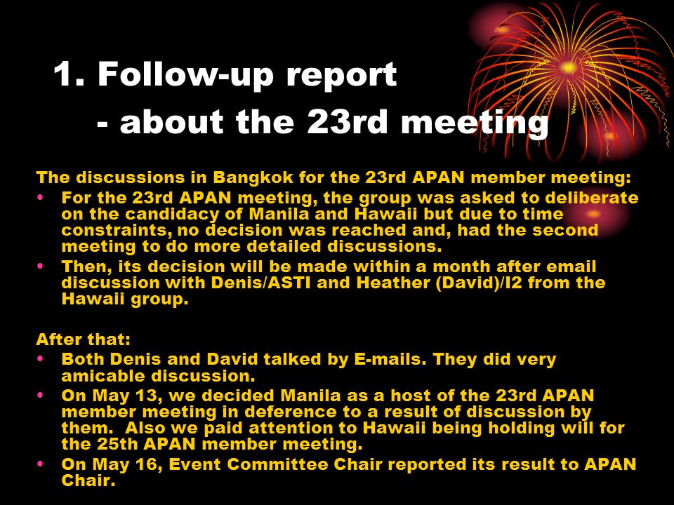 1. Follow-up report - about the 23rd meeting The discussions in Bangkok for the 23rd APAN member meeting: For the 23rd APAN meeting, the group was ask