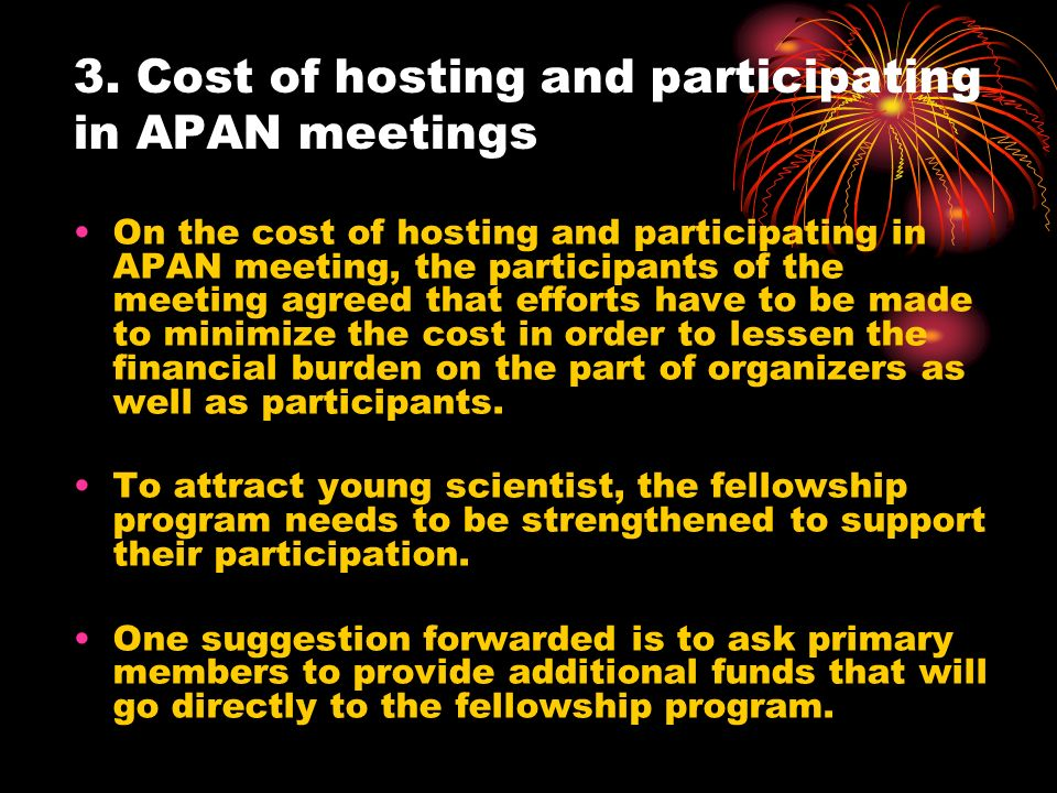 3. Cost of hosting and participating in APAN meetings On the cost of hosting and participating in APAN meeting, the participants of the meeting agreed