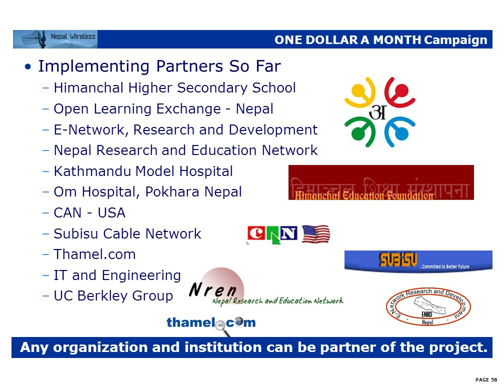 PAGE 57 ONE DOLLAR A MONTH Campaign How is it possible to Build Information Highway Through One Dollar a Month Campaign? –2 millions Nepalese live in