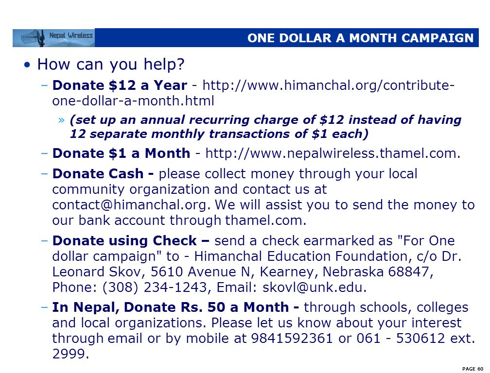 PAGE 59 ONE DOLLAR A MONTH CAMPAIGN How can you help? –Enroll in ONE DOLLAR A MONTH Campaign –Bring as many friends as possible of both Nepali and non