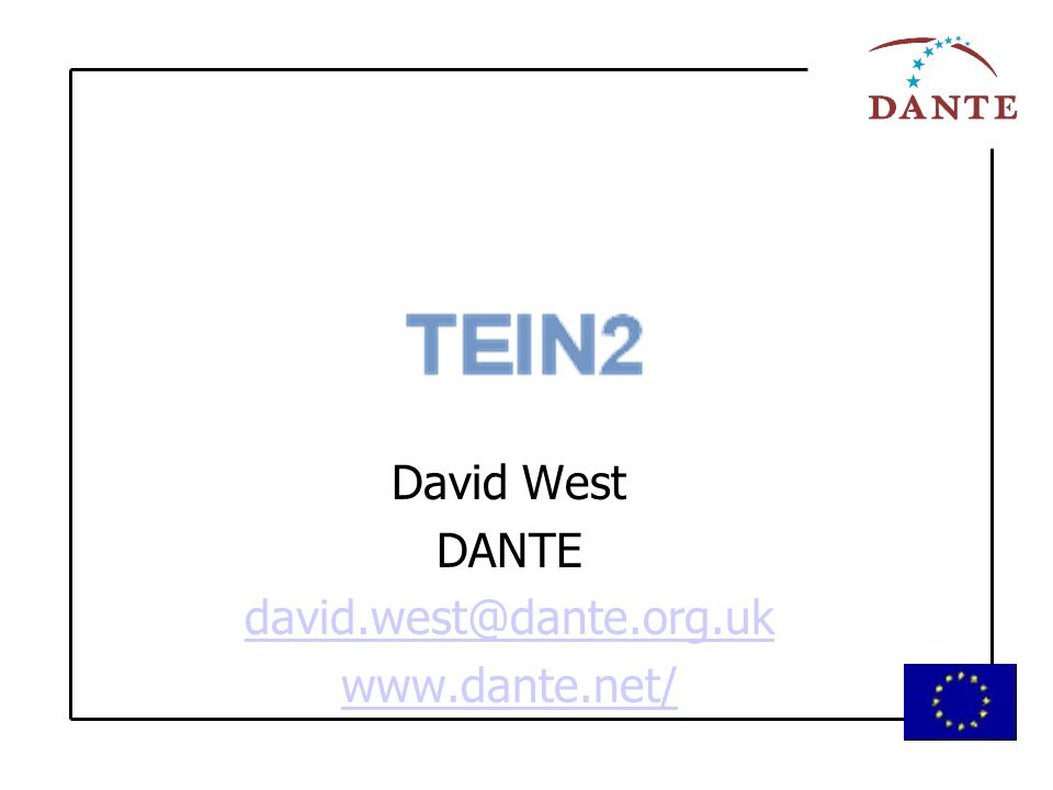 David West DANTE david.west@dante.org.uk www.dante.net/