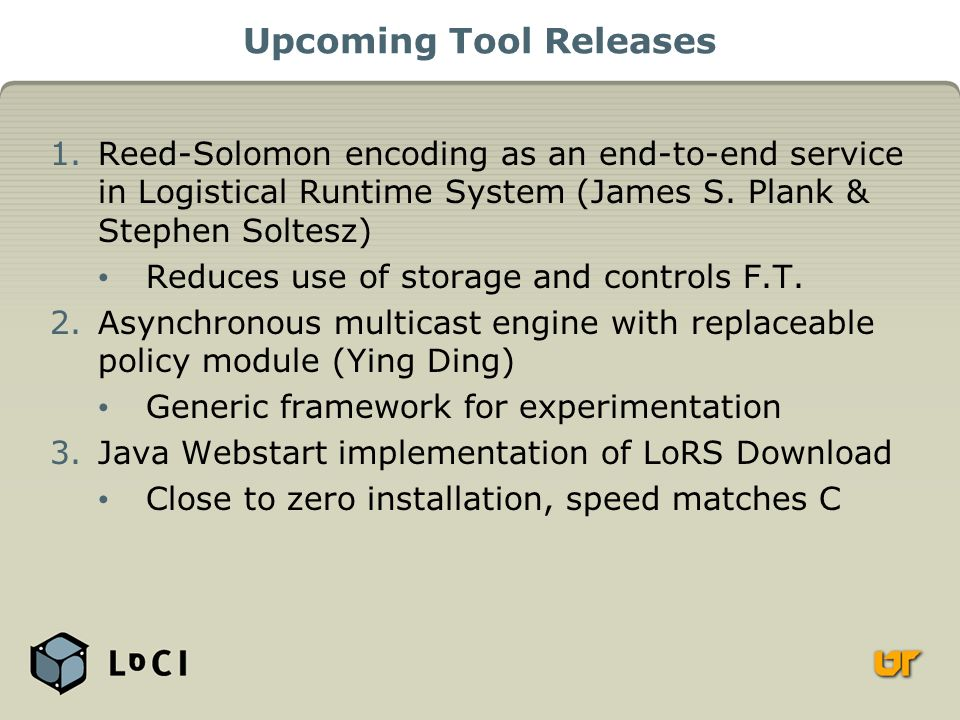Upcoming Tool Releases 1.Reed-Solomon encoding as an end-to-end service in Logistical Runtime System (James S.