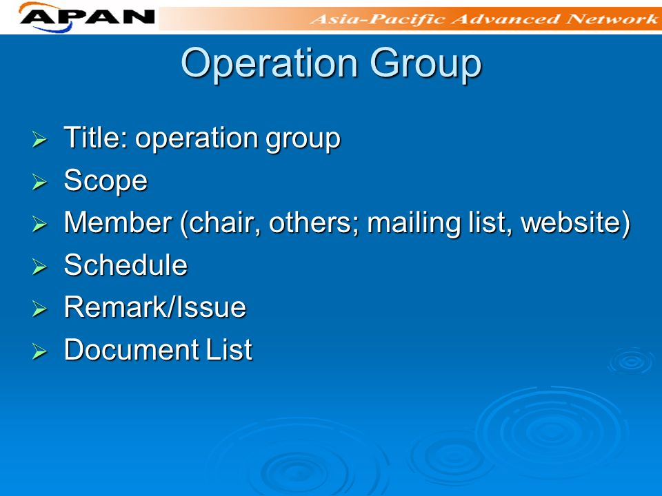 Operation Group Title: operation group Title: operation group Scope Scope Member (chair, others; mailing list, website) Member (chair, others; mailing list, website) Schedule Schedule Remark/Issue Remark/Issue Document List Document List