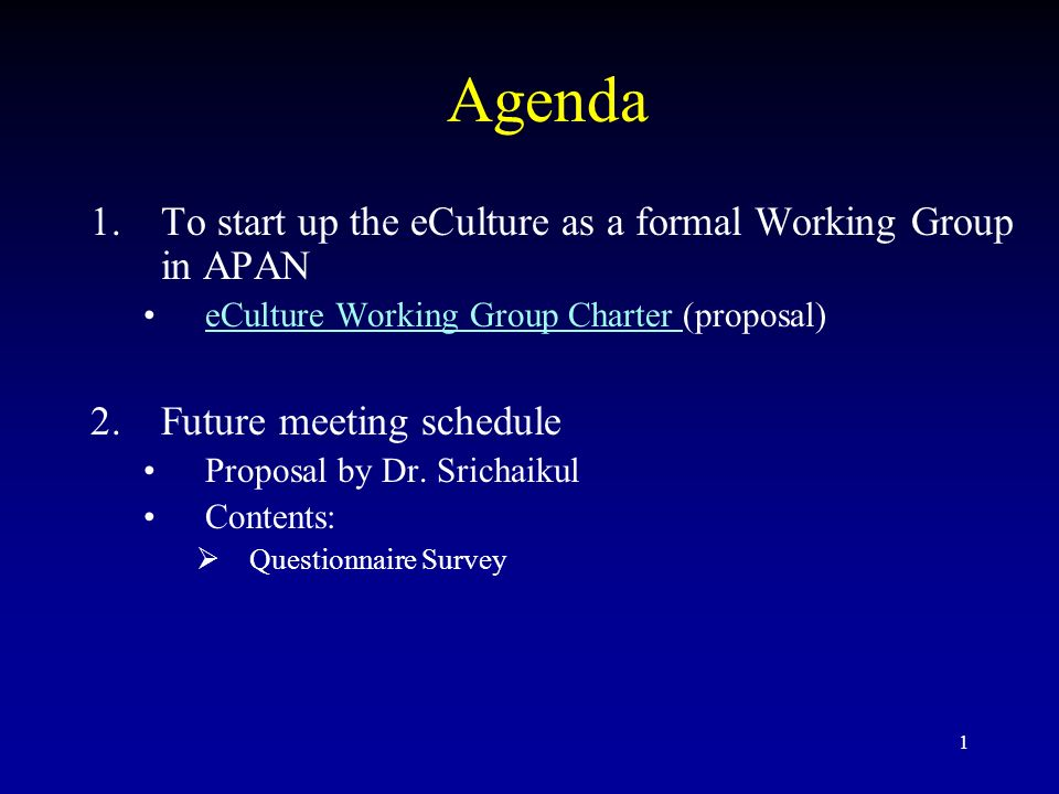 1 Agenda 1.To start up the eCulture as a formal Working Group in APAN eCulture Working Group Charter (proposal)eCulture Working Group Charter 2.Future meeting schedule Proposal by Dr.
