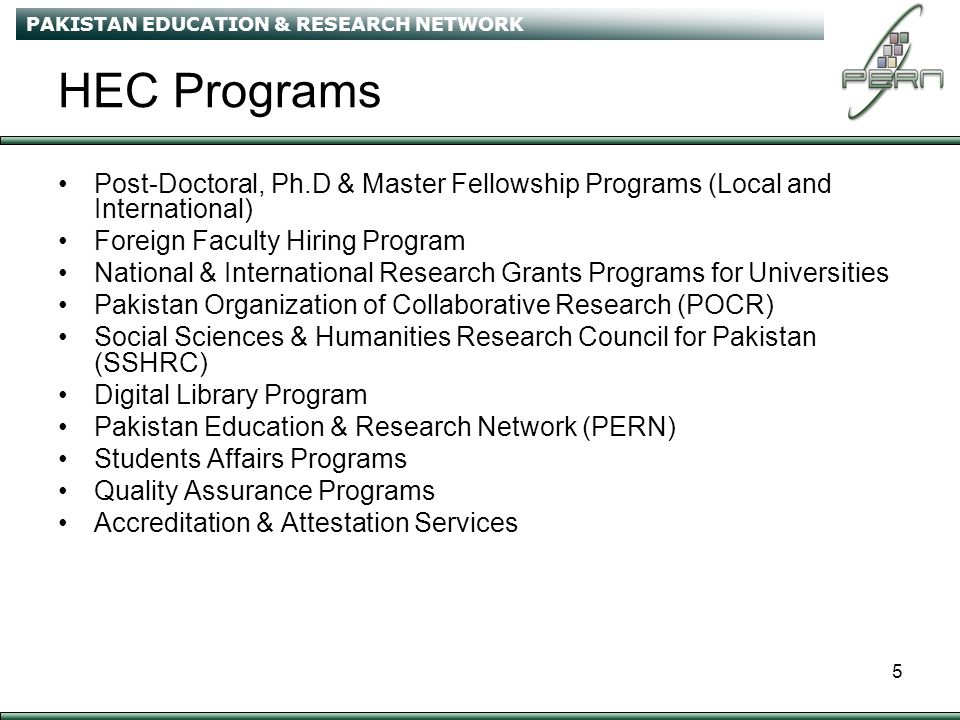 PAKISTAN EDUCATION & RESEARCH NETWORK 6 Technology Infrastructure Leveraging Information Technology University Computerization & Networking –Computer Laboratories –Campus wide high-speed LAN –Business Process Automation PERN Digital Library PAKSAT – 1 –Free use of bandwidth for educational purposes Distance Education –Virtual University –Educational TV Channels –Video Lecturing Information Management System –Universities Web Portals –HEC Internal & External Workspace Portal –PERN Website